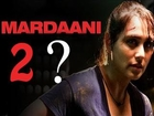 Rani Mukherjee Wants To Make Mardaani 2