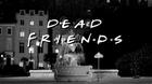 Dead Friends: