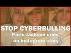 STOP CYBERBULLING! Paris Jackson cries on instagram story...